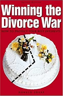 Winning the Divorce War: How to Protect Your Best Interests 9781581154276