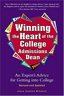 Winning the Heart of the College Admissions Dean: An Expert's Advice for Getting Into College 9781580086707