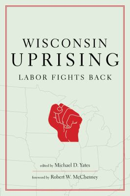 Wisconsin Uprising: Labor Fights Back 9781583672808