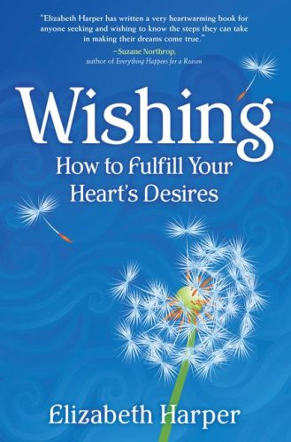 Wishing: How to Fulfill Your Heart's Desires 9781582701974