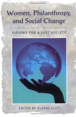 Women, Philanthropy, and Social Change: Visions for a Just Society 9781584654926