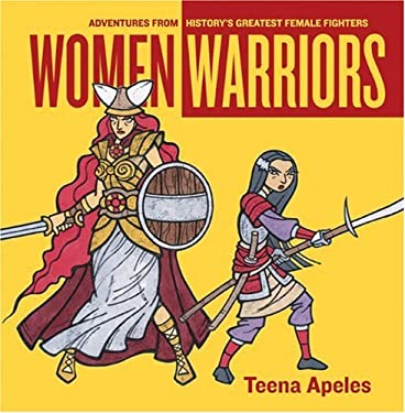 Women Warriors: Adventures from History's Greatest Female Fighters 9781580051118