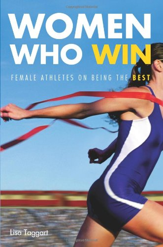 Women Who Win: Women Athletes on Being the Best 9781580052009
