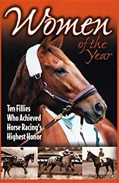 Women of the Year: Ten Fillies Who Achieved Horse Racing's Highest Honor 9781581501162