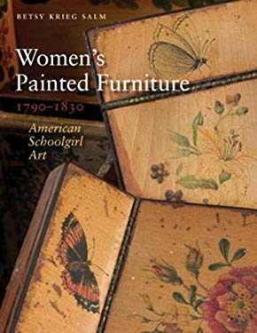 Women's Painted Furniture, 1790-1830: American Schoolgirl Art 9781584658450