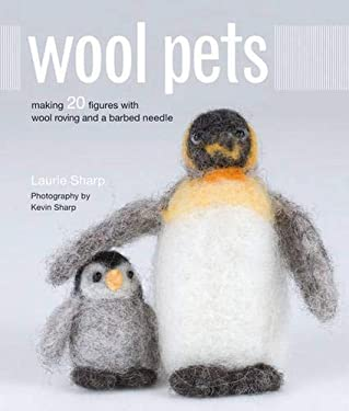 Wool Pets: Making 20 Figures with Wool Roving and a Barbed Needle 9781589233850
