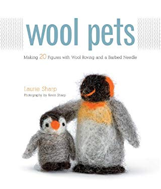 Wool Pets: Making 20 Figures with Wool Roving and a Barbed Needle 9781589235250