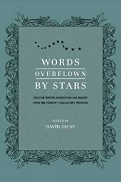 Words Overflown by Stars: Creative Writing Instruction and Insight from the Vermont College Mfa Program 9781582975405