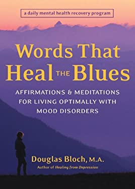 Words That Heal the Blues: Affirmations & Meditations for Living Optimally with Mood Disorders 9781587611988
