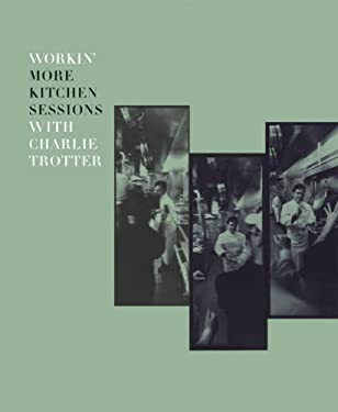 Workin' More Kitchen Sessions with Charlie Trotter 9781580086134