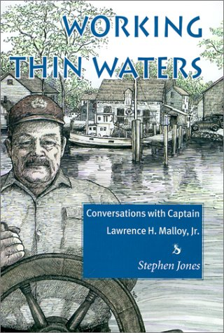 Working Thin Waters: Conversations with Captain Lawrence H. Malloy, JR 9781584651031
