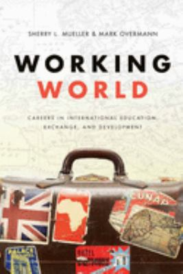 Working World: Careers in International Education, Exchange, and Development 9781589012103