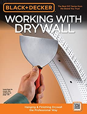 Black & Decker Working with Drywall: Hanging & Finishing Drywall the Professional Way 9781589234772