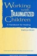 Working with Traumatized Children: A Handbook for Healing 9781587600975