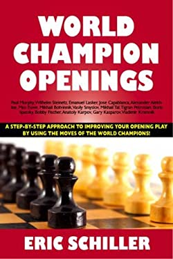 World Champion Openings: A Step-By-Step Approach to Improving Your Opening Play by Using the Moves of the World Champions! 9781580422536