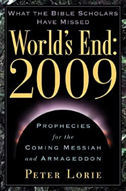 World's End: 2009: Prophecies for the Coming Messiah and Armageddon 9781585422845