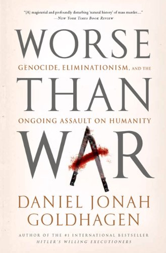 Worse Than War: Genocide, Eliminationism, and the Ongoing Assault on Humanity 9781586489007