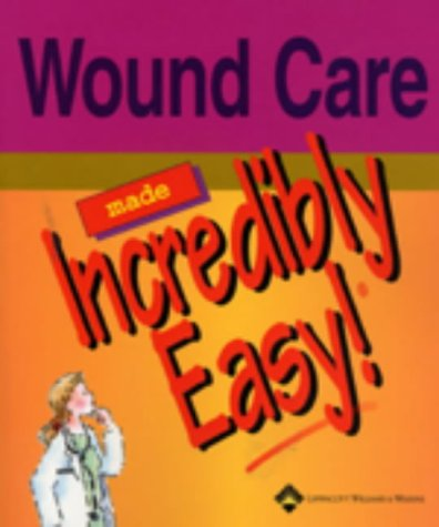 Wound Care Made Incredibly Easy! 9781582552262