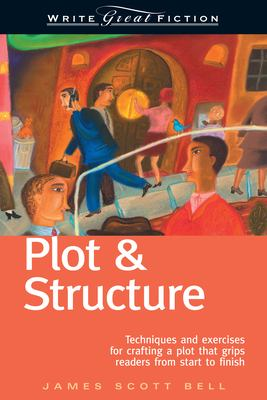 Write Great Fiction: Plot & Structure: Techniques and Exercises for Crafting a Plot That Grips Readers from Start to Finish 9781582972947
