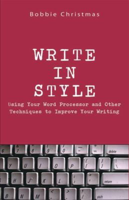Write in Style: Using Your Word Processor and Other Techniques to Improve Your Writing 9781580421348