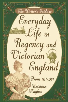 Writer's Guide to Everyday Life in Regency and Victorian England from 1811-1901 9781582972800
