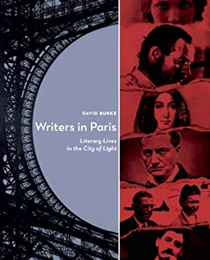 Writers in Paris: Literary Lives in the City of Light 9781582435855