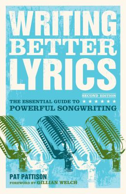 Writing Better Lyrics: The Essential Guide to Powerful Songwriting 9781582975771