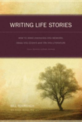 Writing Life Stories: How to Make Memories Into Memoirs, Ideas Into Essays, and Life Into Literature 9781582975276