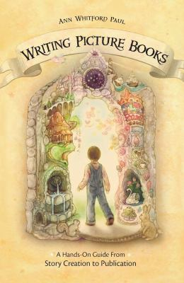 Writing Picture Books: A Hands-On Guide from Story Creation to Publication 9781582975566