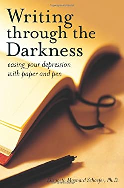 Writing Through the Darkness: Easing Your Depression with Paper and Pen 9781587613197