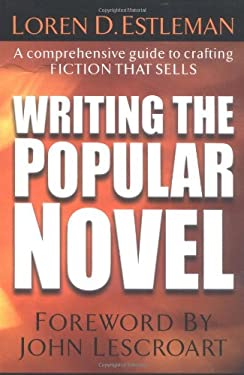 Writing the Popular Novel: A Comprehensive Guide to Crafting Fiction That Sells 9781582972886