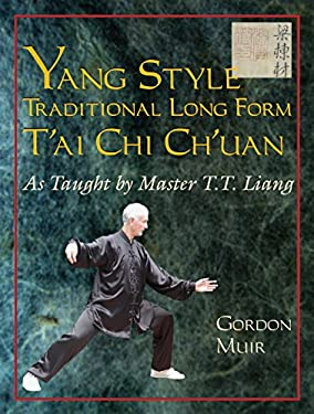 Yang Style Traditional Long Form T'Ai Chi Ch'uan: As Taught by T.T. Liang 9781583942215