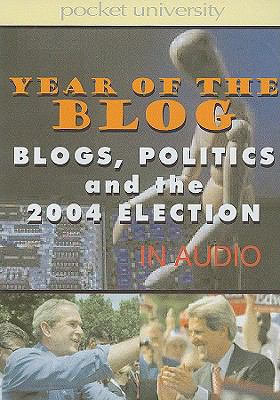 Year of the Blog: Blogs, Politics and the 2004 Election