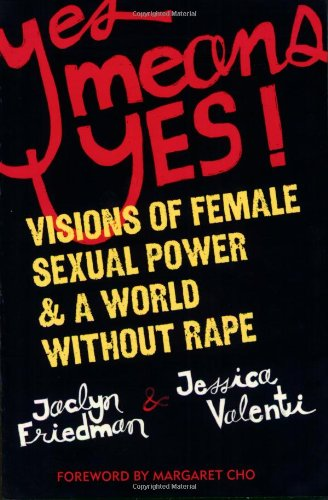 Yes Means Yes!: Visions of Female Sexual Power & a World Without Rape 9781580052573