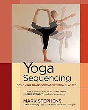 Yoga Sequencing: Designing Transformative Yoga Classes 9781583944974