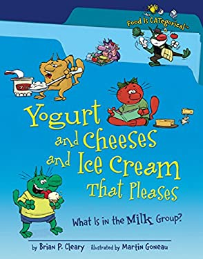 Yogurt and Cheeses and Ice Cream That Pleases: What Is in the Milk Group? 9781580135900
