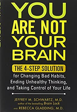 You Are Not Your Brain: The 4-Step Solution for Changing Bad Habits, Ending Unhealthy Thinking, and Taking Control of Your Life 9781583334263