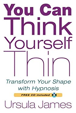 You Can Think Yourself Thin: Transform Your Shape with Hypnosis [With CD (Audio)] 9781585427277