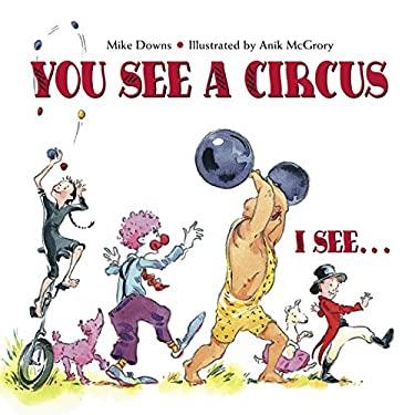You See a Circus. I See... 9781580891554