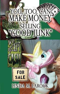 You, Too, Can Make Money Selling Good Junk 9781589393592