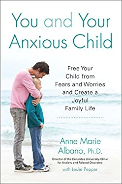 You and Your Anxious Child: Free Your Child from Fears and Worries and Create a Joyful Family Life 9781583334959