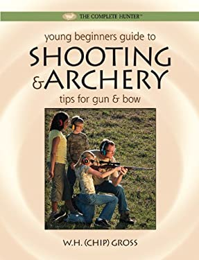 Young Beginner's Guide to Shooting & Archery: Tips for Gun and Bow 9781589234093