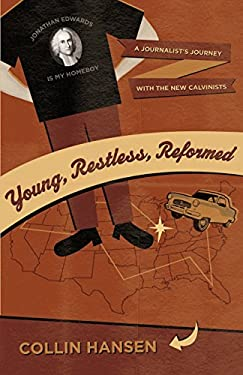 Young, Restless, Reformed: A Journalist's Journey with the New Calvinists 9781581349405