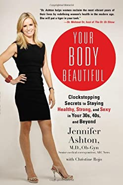 Your Body Beautiful: Clockstopping Secrets to Staying Healthy, Strong, and Sexy in Your 30s, 40s, and Beyond 9781583335109