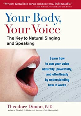 Your Body, Your Voice: The Key to Natural Singing and Speaking 9781583943205