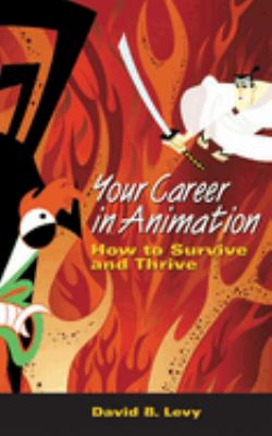 Your Career in Animation: How to Survive and Thrive 9781581154450