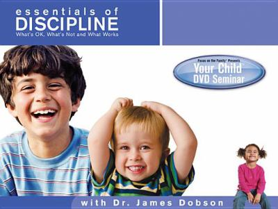 Your Child Video Seminar: Essentials of Discipline: What's Ok, What's Not and What Works 9781589971974