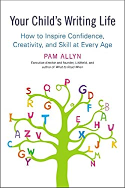 Your Child's Writing Life: How to Inspire Confidence, Creativity, and Skill at Every Age 9781583334393
