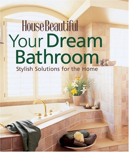 Your Dream Bathroom: Stylish Solutions for the Home 9781588164889