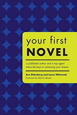 Your First Novel: A Published Author and a Top Agent Share the Keys to Achieving Your Dream 9781582973883